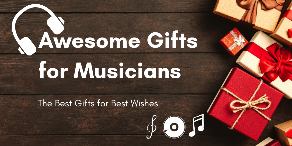 Awesome gifts for musicians - The Best Gifts for Best Wishes