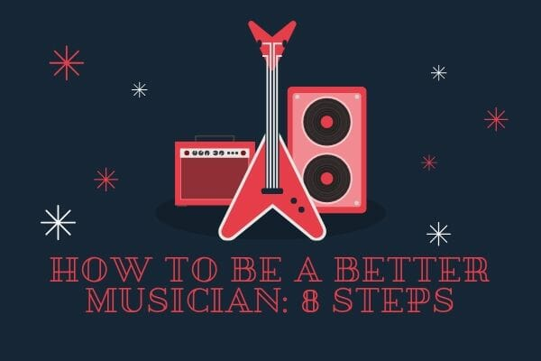 How to Be a Better Musician: 8 Steps
